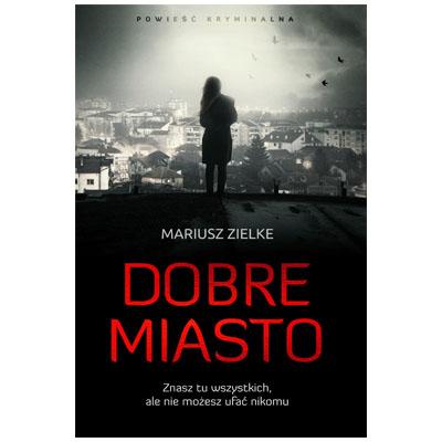 """""""Dobre miasto"""" Mariusz Zielke - najlepsze kryminały 2018"""