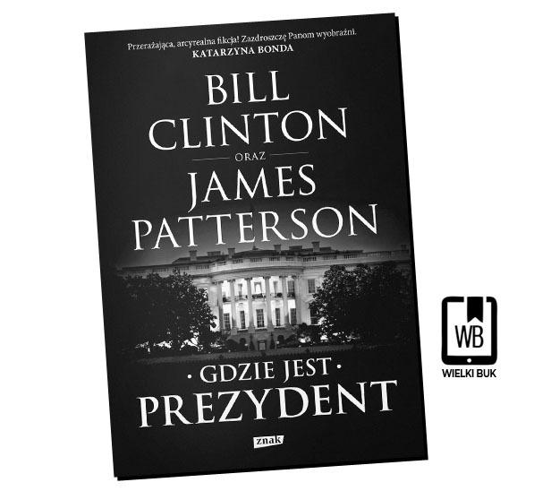 """Gdzie jest prezydent"" James Patterson & Bill Clinton, przeł. Karolina Rybicka"
