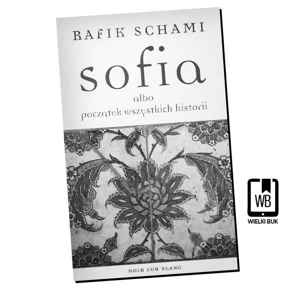 """""""Sofia albo początek wszystkich historii"""" Rafik Schami, przeł. Elżbieta Zarych"""