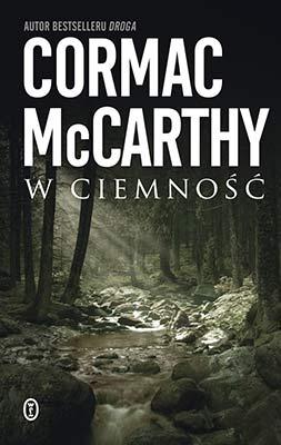 """""""W ciemność"""" Cormac McCarthy"""